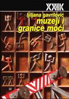 lj_gavrilovic_muzeji_granice_moci